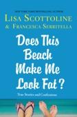Does This Beach Make Me Look Fat? - Lisa Scottoline & Francesca Serritella Cover Art