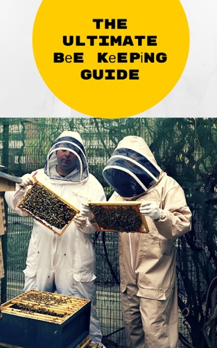 The Ultimate  Bee Keeping Guide - Bee Keeping For Beginners