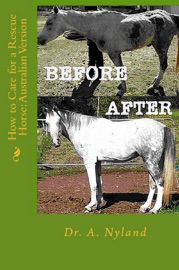 How to Care for a Rescue Horse in Australia - Dr A. Nyland Book