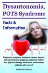 Dysautonomia POTS Syndrome Diagnosis Symptoms Treatment Causes Doctors Nervous Disorders Prognosis Research History Diet Physical Therapy Medication Environment And More All Covered Facts  Information