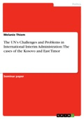 The UN's Challenges and Problems in International Interim Administration: The cases of the Kosovo and East Timor