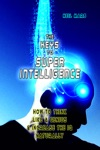 The Keys To Super Intelligence How To Think Like A Genius And Increase The IQ Naturally
