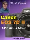 David Buschs Canon 7D II FAST TRACK GUIDE