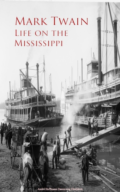 an overview of the life on the mississippi by mark twain Life on the mississippi summary in mark twain's life on the mississippi, the author describes many different aspects of the river and its life in the nineteenth century.