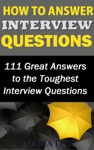 How To Answer Interview Questions 111 Great Answers To The Toughest Interview Questions