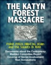 The Katyn Forest Massacre Polish POWs Killed By Stalin And The Soviets In 1940 - Documents About The Controversy Madden Committee Report Coverup Of Soviet Involvement Nazi Accusations