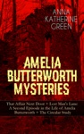 AMELIA BUTTERWORTH MYSTERIES That Affair Next Door  Lost Mans Lane A Second Episode In The Life Of Amelia Butterworth  The Circular Study