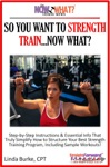 So You Want To Strength TrainNow What Step-by-Step Instructions  Essential Info That Truly Simplify How To Structure Your Best Strength Training Program Including Sample Workouts