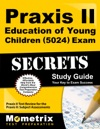 Praxis II Education Of Young Children 5024 Exam Secrets Study Guide