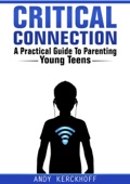 Critical Connection: A Practical Guide to Parenting Young Teens