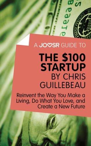 A Joosr Guide to The 100 Start-Up by Chris Guillebeau