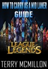 League Of Legends Guide How To Carry As A Mid Laner