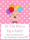 Mrs Riedelsheimers If You Give A Pig A Party