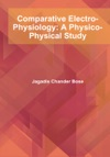 Comparative Electro-Physiology A Physico-Physical Study