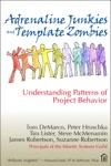 Adrenaline Junkies And Template Zombies Understanding Patterns Of Project Behavior