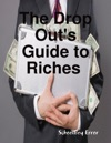 The Drop Outs Guide To Riches
