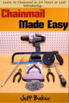 Chainmail Made Easy Learn To Chainmail In 24 Hours Or Less