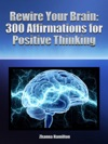 Rewire Your Brain 300 Affirmations For Positive Thinking