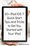 60 IPad IOS 7 Quick-Start Tips And Tricks To Get You Started With Your IPad