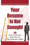 Your Resume Is Not Enough How To Network Your Way Up The Corporate Ladder