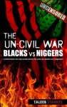 The Un-Civil War Blacks Vs Niggers