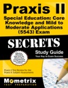 Praxis II Special Education Core Knowledge And Mild To Moderate Applications 5543 Exam Secrets Study Guide