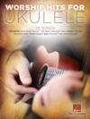 Worship Hits For Ukulele Songbook