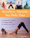 Anywhere Anytime Any Body Yoga