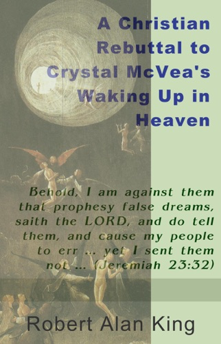 A Christian Rebuttal to Crystal McVeas Waking Up in Heaven