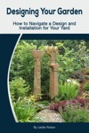 Designing Your Garden How To Navigate A Design And Installation For Your Yard