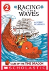Scholastic Reader Level 2 Tales Of The Time Dragon 2 Racing The Waves