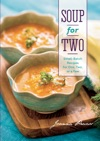 Soup For Two Small-Batch Recipes For One Two Or A Few