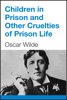 Oscar Wilde - Children in Prison and Other Cruelties of Prison Life artwork