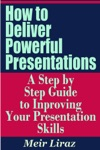 How To Deliver Powerful Presentations A Step By Step Guide To Improving Your Presentation Skills
