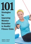 101 Strategies For Improving Member Retention In HealthFitness Clubs