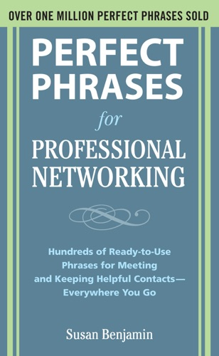 Perfect Phrases for Professional Networking Hundreds of Ready-to-Use Phrases for Meeting and Keeping Helpful Contacts  Everywhere You Go
