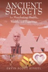 Ancient Secrets For Manifesting Health Wealth And Happiness