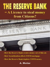 THE RESERVE BANK = A LICENSE TO STEAL MONEY FROM CITIZENS? (HOW MONEY IS CREATED FROM NOTHING FOR DUMMIES)