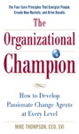 The Organizational Champion How To Develop Passionate Change Agents At Every Level
