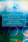 Review Of The Department Of Labors Site Exposure Matrix Database