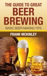 The Guide To Great Beer Brewing