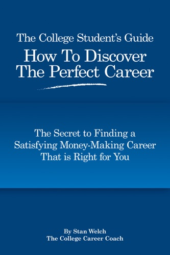 The College Students Guide How to Discover the Perfect Career