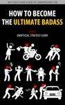 How To Become The Ultimate Badass - GTA V Unofficial Strategy Guide