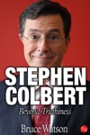 Stephen Colbert Beyond Truthiness