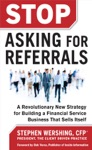 Stop Asking For Referrals  A Revolutionary New Strategy For Building A Financial Service Business That Sells Itself