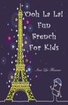 Ooh La La Fun French For Kids