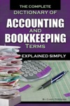 The Complete Dictionary Of Accounting  Bookkeeping Terms Explained Simply