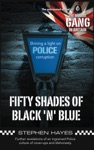 Fifty Shades Of Black N Blue - Further Revelations Of An Ingrained Police Culture Of Cover-ups And Dishonesty