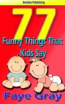 77 Funny Things That Kids Say