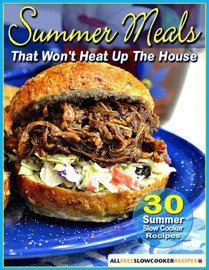 SUMMER MEALS THAT WONT HEAT UP THE HOUSE: 30 SUMMER SLOW COOKER RECIPES